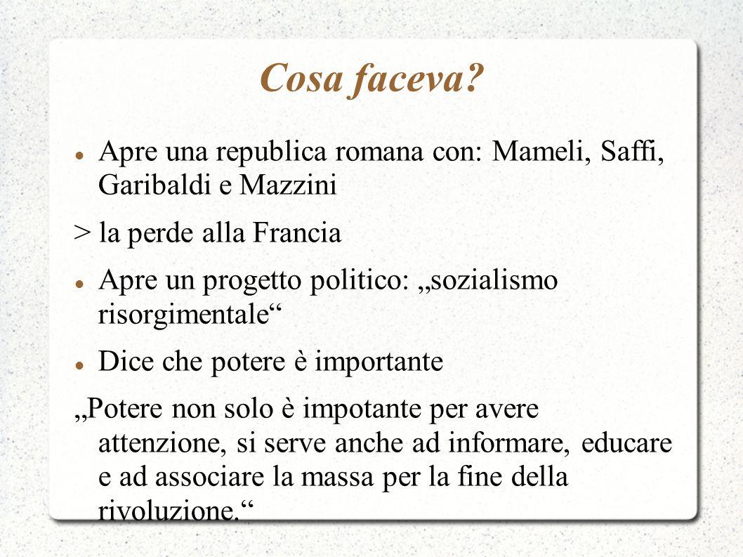 Cosa faceva Apre una republica romana con: Mameli, Saffi, Garibaldi e Mazzini. > la perde alla Francia.
