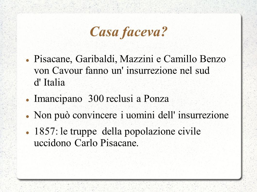 Casa faceva Pisacane, Garibaldi, Mazzini e Camillo Benzo von Cavour fanno un insurrezione nel sud d Italia.
