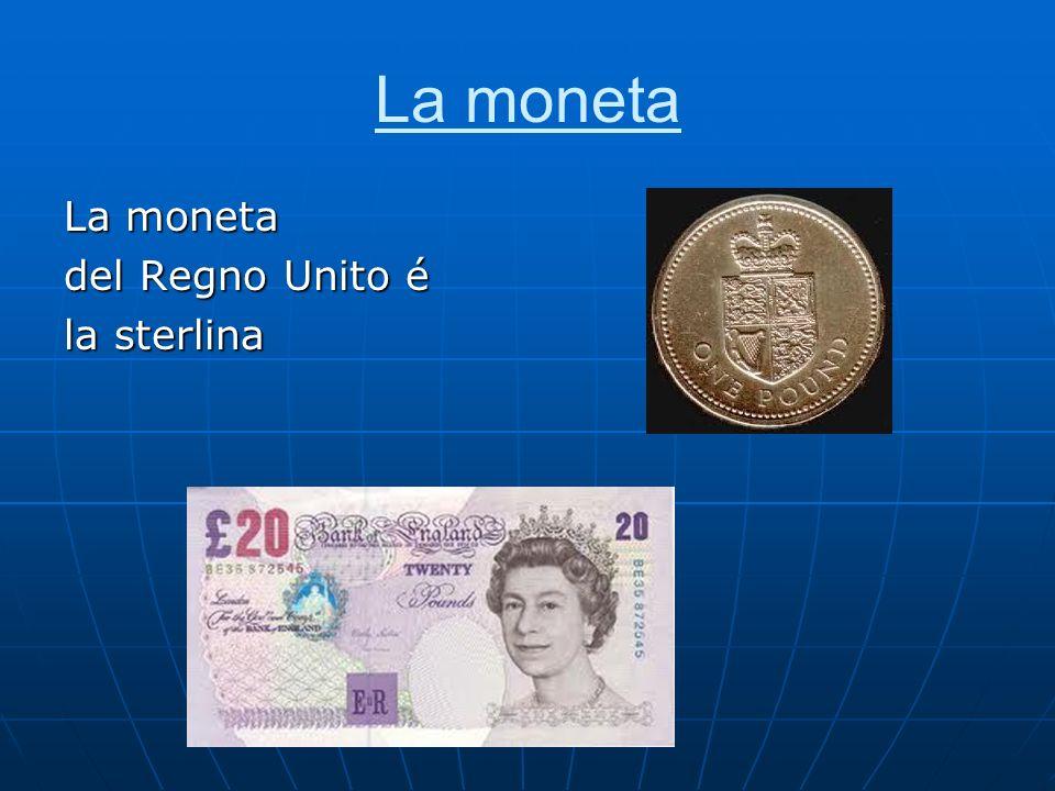 La moneta La moneta del Regno Unito é la sterlina