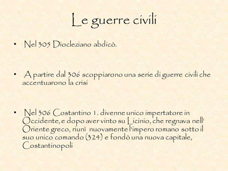 Le guerre civili Nel 305 Diocleziano abdicò.
