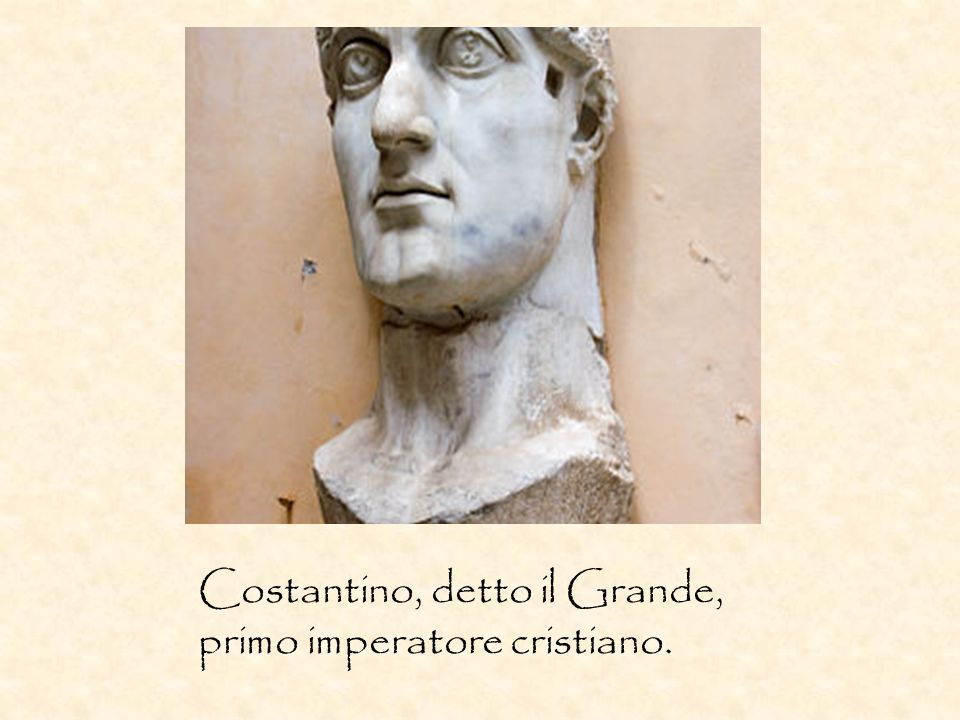 Costantino, detto il Grande, primo imperatore cristiano.