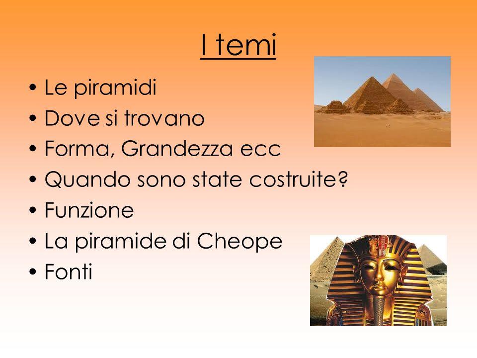I temi Le piramidi Dove si trovano Forma, Grandezza ecc