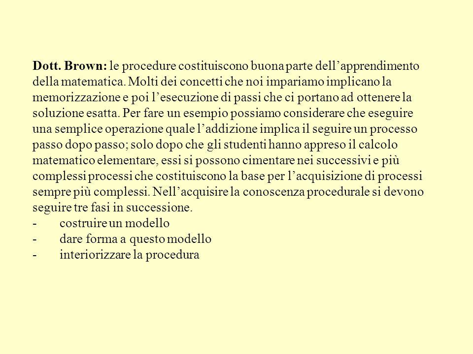 Dott. Brown: le procedure costituiscono buona parte dell'apprendimento della matematica.