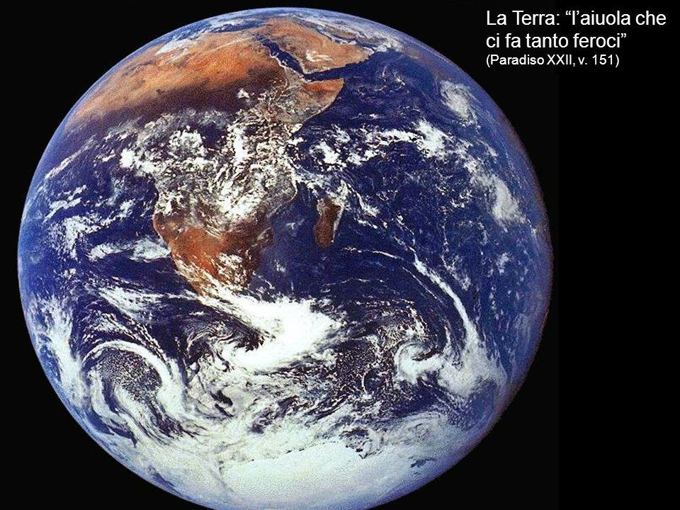 La Terra: l'aiuola che ci fa tanto feroci (Paradiso XXII, v. 151)