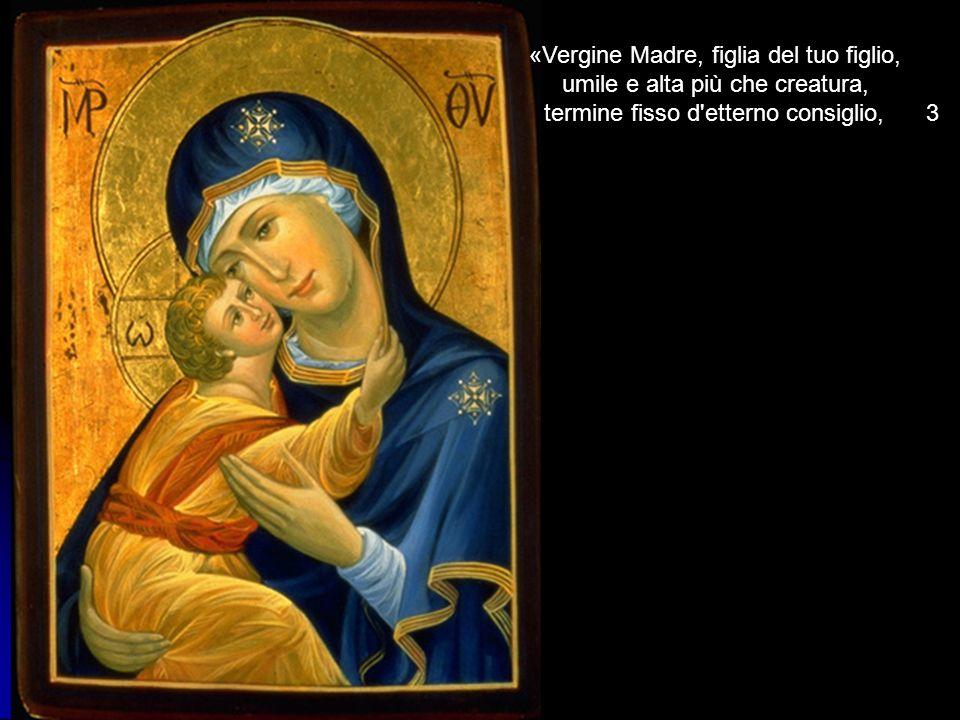 «Vergine Madre, figlia del tuo figlio, umile e alta più che creatura,