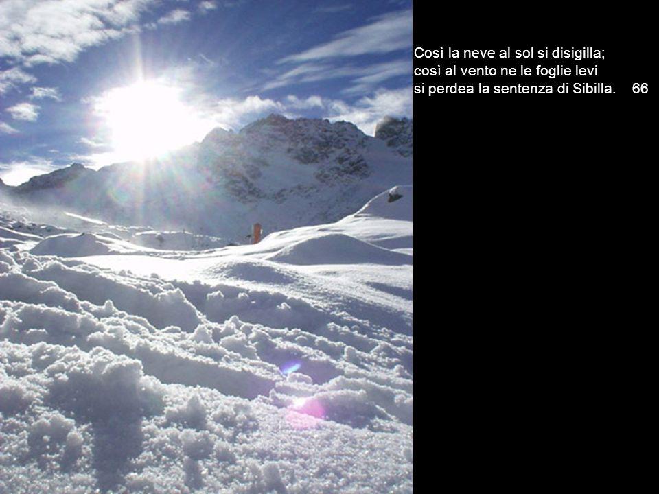Così la neve al sol si disigilla;