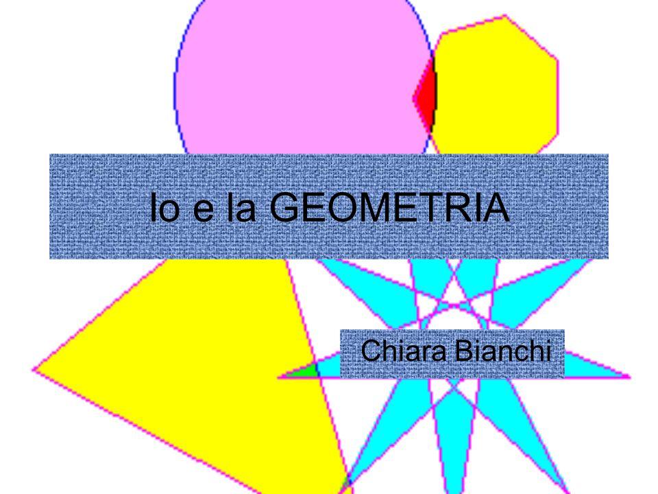 Io e la GEOMETRIA Chiara Bianchi
