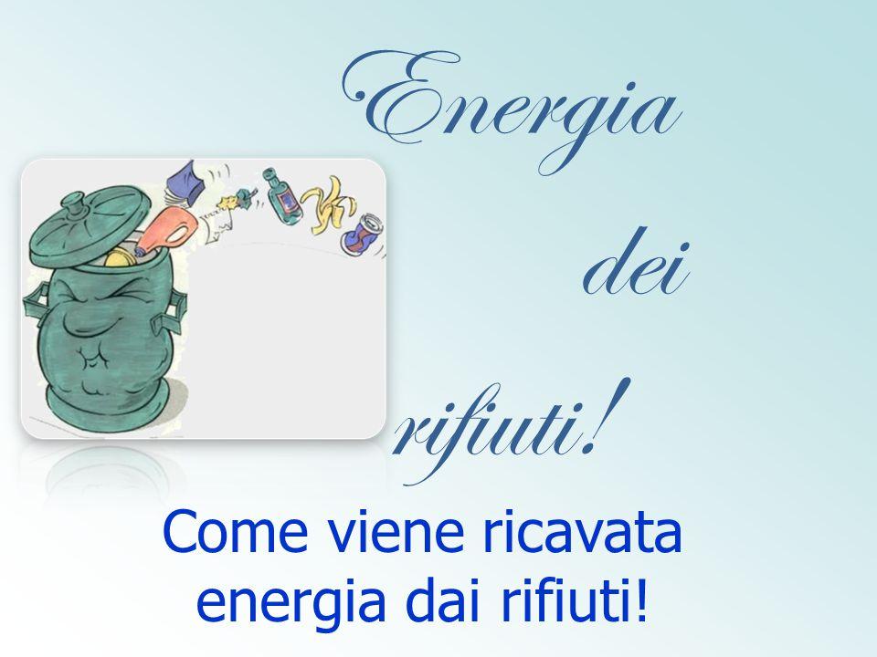 Come viene ricavata energia dai rifiuti!