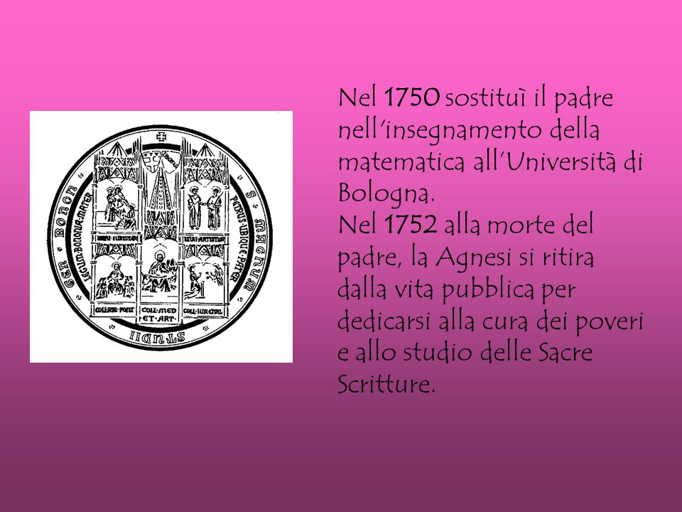 Nel 1750 sostituì il padre nell insegnamento della matematica all'Università di Bologna.