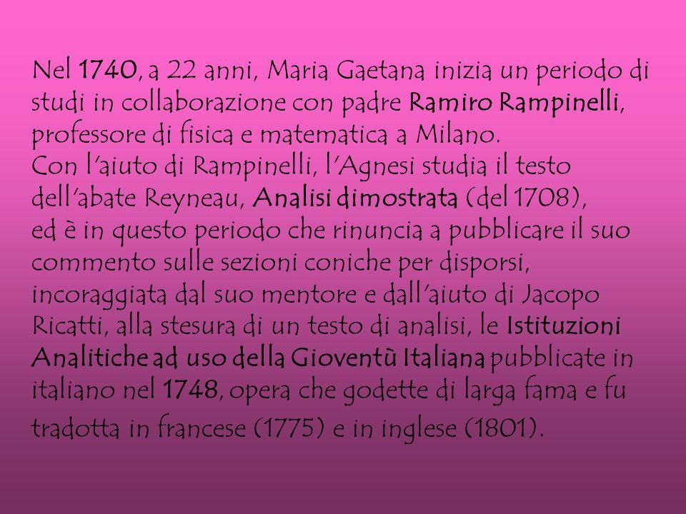 Nel 1740, a 22 anni, Maria Gaetana inizia un periodo di studi in collaborazione con padre Ramiro Rampinelli, professore di fisica e matematica a Milano.