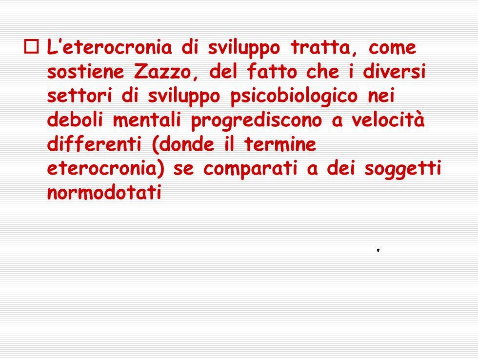 L'eterocronia di sviluppo tratta, come sostiene Zazzo, del fatto che i diversi settori di sviluppo psicobiologico nei deboli mentali progrediscono a velocità differenti (donde il termine eterocronia) se comparati a dei soggetti normodotati
