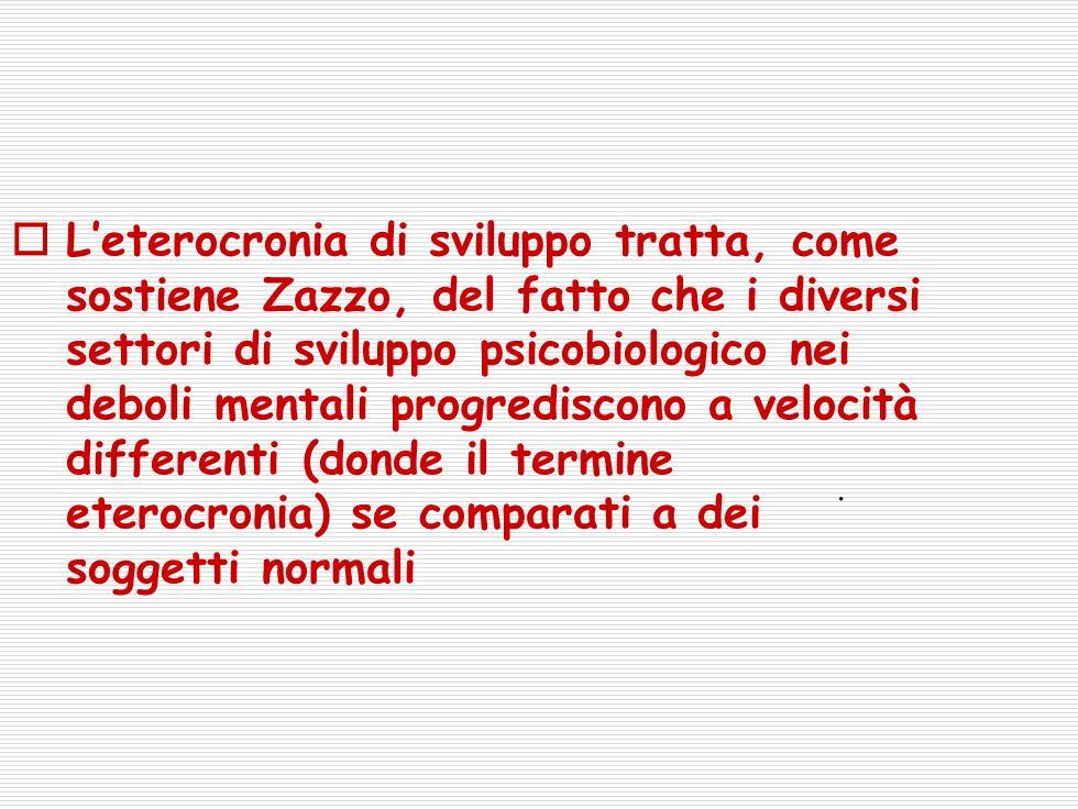 L'eterocronia di sviluppo tratta, come sostiene Zazzo, del fatto che i diversi settori di sviluppo psicobiologico nei deboli mentali progrediscono a velocità differenti (donde il termine eterocronia) se comparati a dei soggetti normali