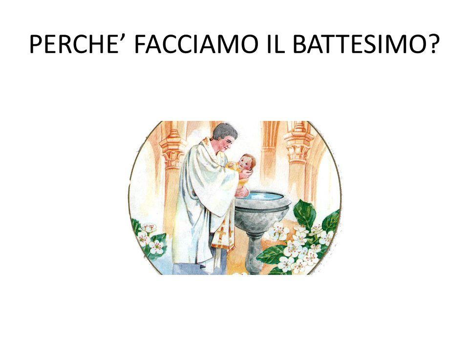 PERCHE' FACCIAMO IL BATTESIMO
