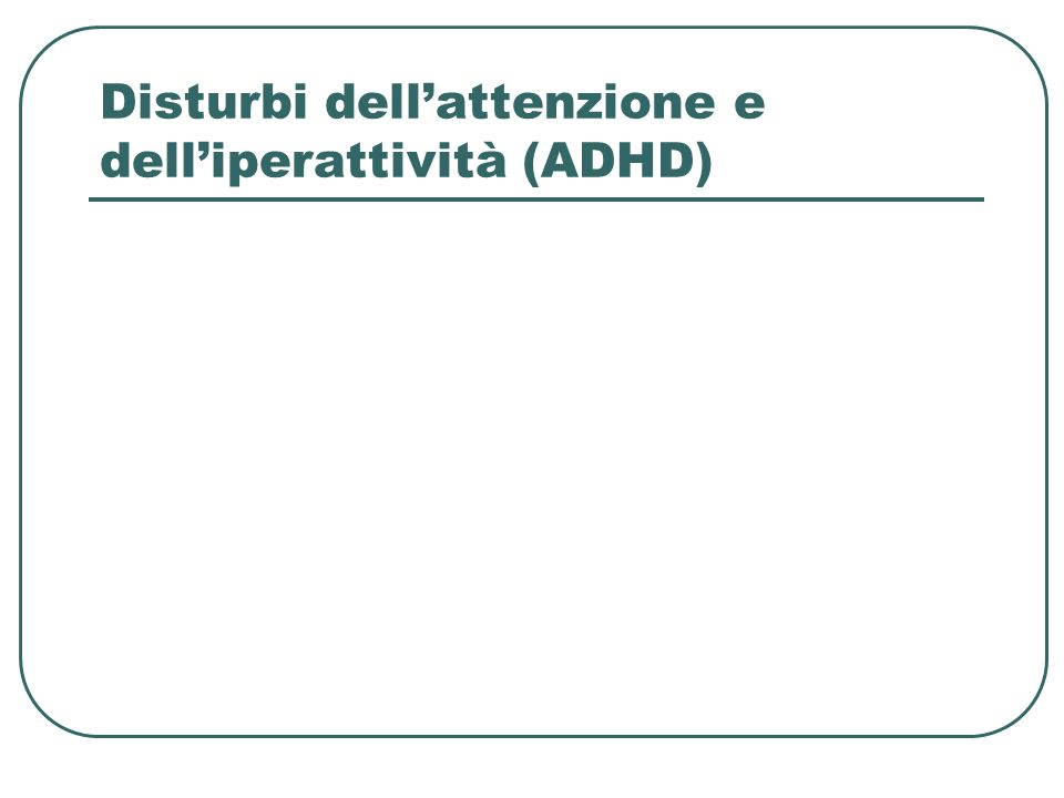 Disturbi dell'attenzione e dell'iperattività (ADHD)