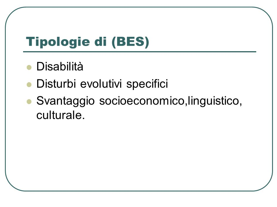 Tipologie di (BES) Disabilità Disturbi evolutivi specifici