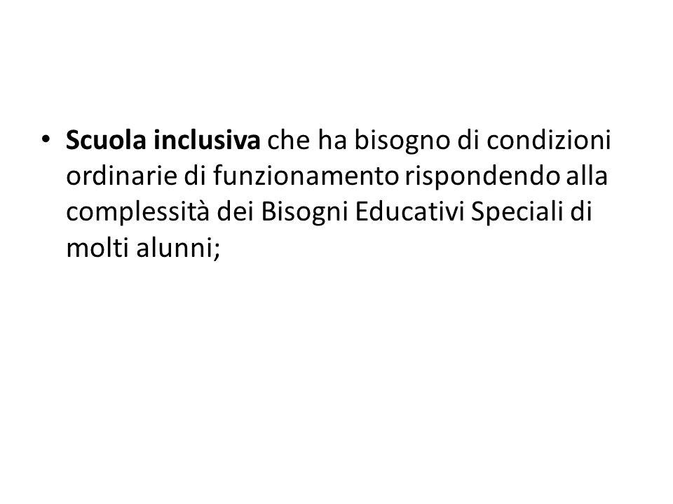 Scuola inclusiva che ha bisogno di condizioni ordinarie di funzionamento rispondendo alla complessità dei Bisogni Educativi Speciali di molti alunni;