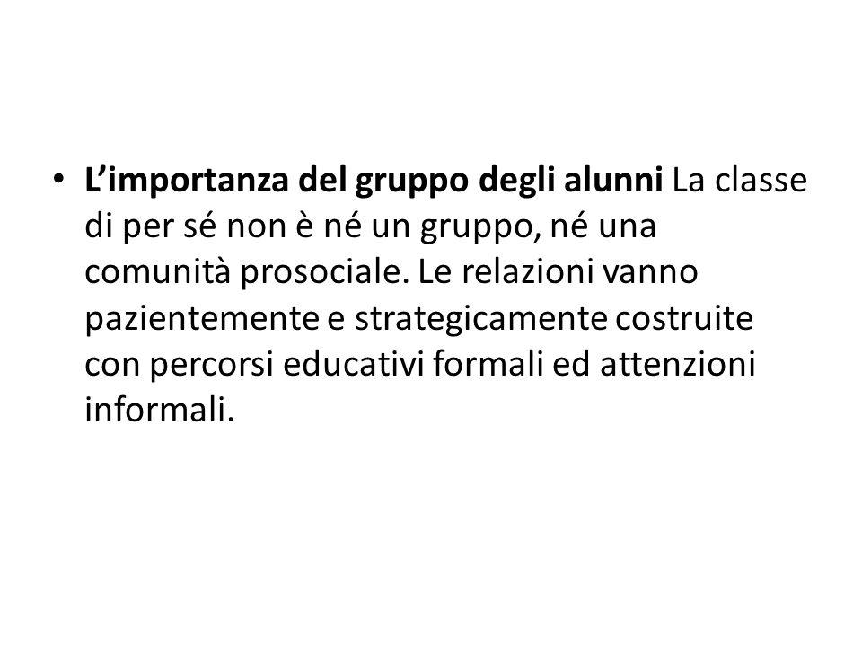 L'importanza del gruppo degli alunni La classe di per sé non è né un gruppo, né una comunità prosociale.