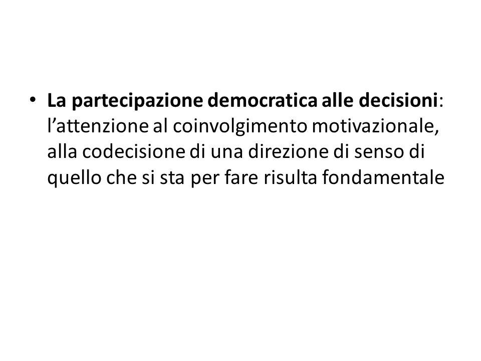 La partecipazione democratica alle decisioni: l'attenzione al coinvolgimento motivazionale, alla codecisione di una direzione di senso di quello che si sta per fare risulta fondamentale