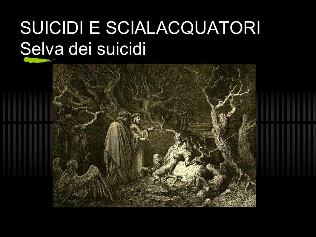 SUICIDI E SCIALACQUATORI Selva dei suicidi