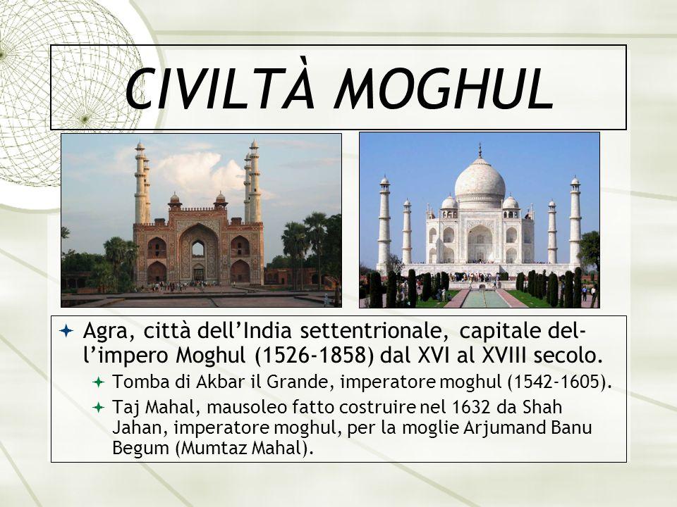 CIVILTÀ MOGHUL Agra, città dell'India settentrionale, capitale del- l'impero Moghul (1526-1858) dal XVI al XVIII secolo.