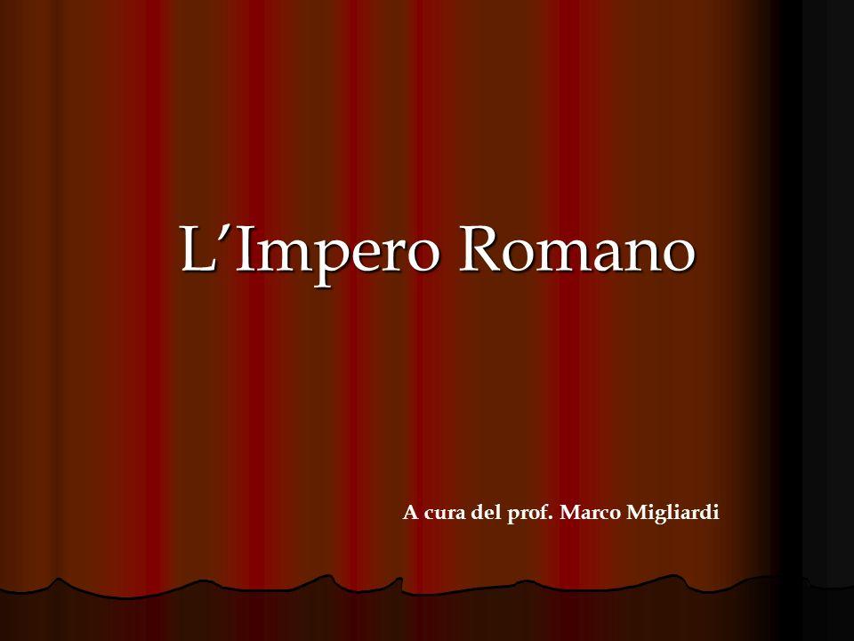 L'Impero Romano A cura del prof. Marco Migliardi