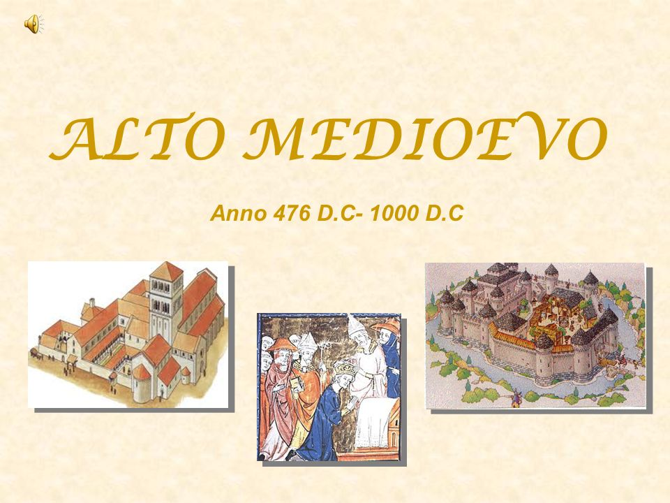 ALTO MEDIOEVO Anno 476 D.C- 1000 D.C