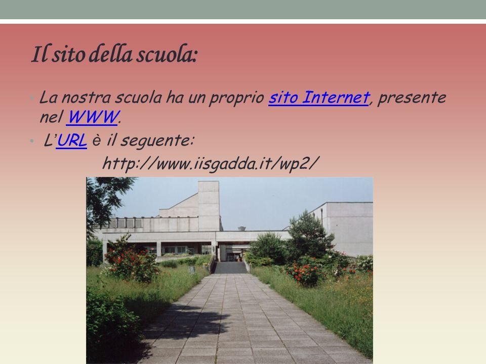 Il sito della scuola: La nostra scuola ha un proprio sito Internet, presente nel WWW. L'URL è il seguente: