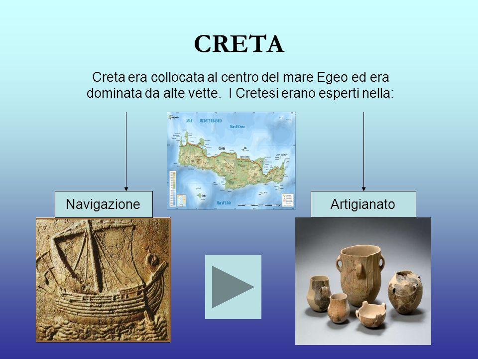 CRETA Creta era collocata al centro del mare Egeo ed era dominata da alte vette. I Cretesi erano esperti nella: