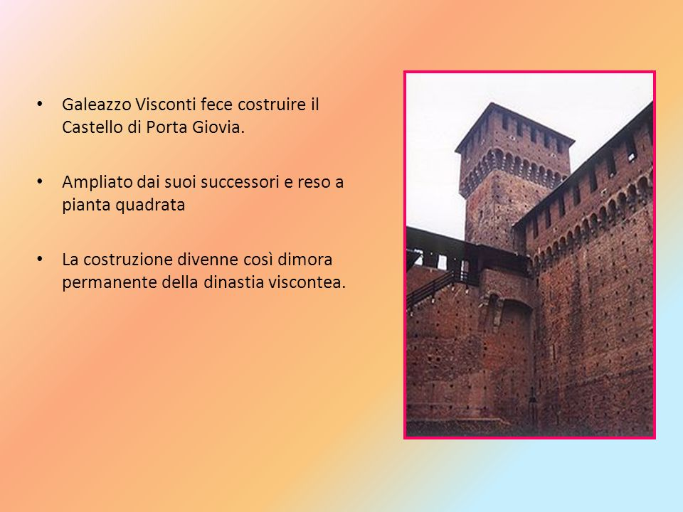 Galeazzo Visconti fece costruire il Castello di Porta Giovia.