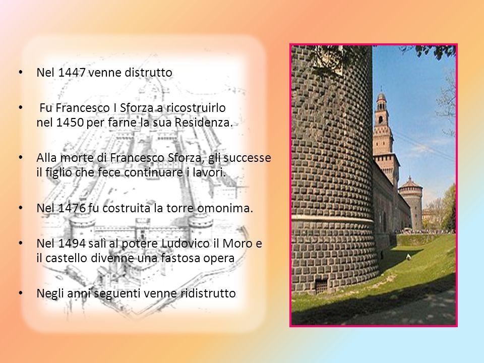 Nel 1447 venne distrutto Fu Francesco I Sforza a ricostruirlo nel 1450 per farne la sua Residenza.