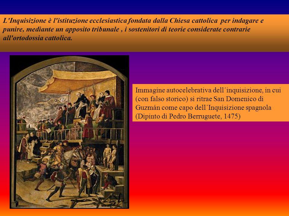 L Inquisizione è l istituzione ecclesiastica fondata dalla Chiesa cattolica per indagare e punire, mediante un apposito tribunale , i sostenitori di teorie considerate contrarie all ortodossia cattolica.