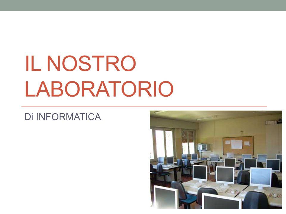 Il nostro laboratorio Di INFORMATICA