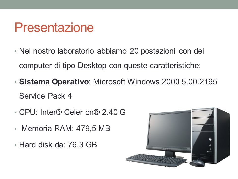 PresentazioneNel nostro laboratorio abbiamo 20 postazioni con dei computer di tipo Desktop con queste caratteristiche: