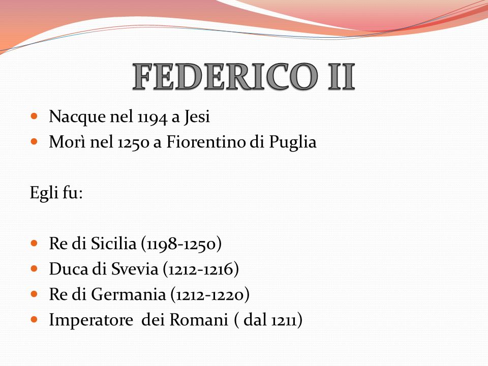 FEDERICO II Nacque nel 1194 a Jesi