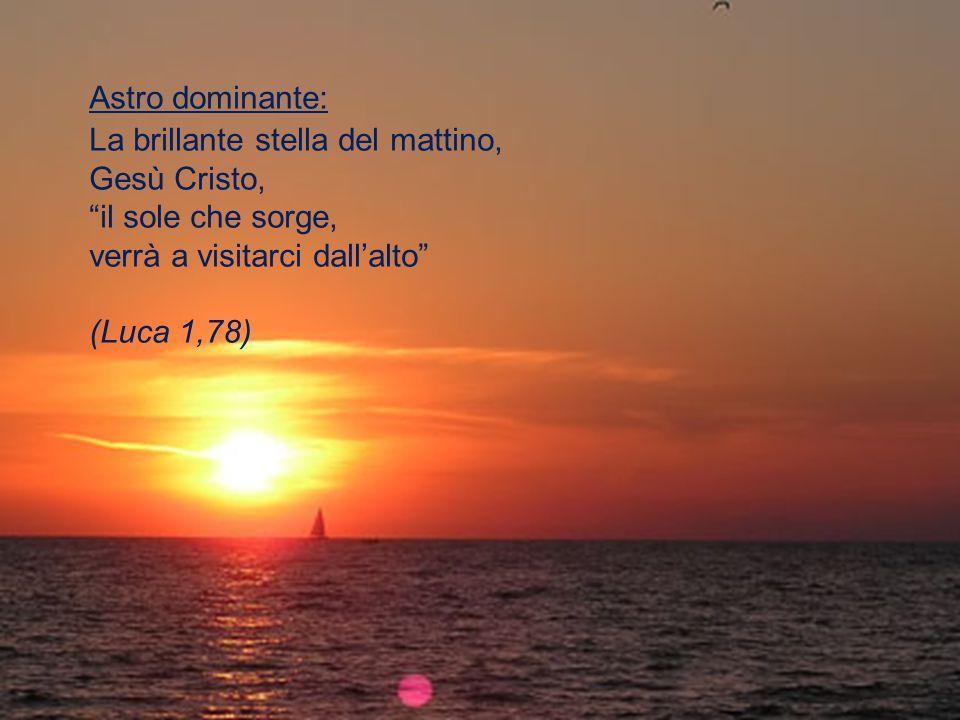 Astro dominante: La brillante stella del mattino, Gesù Cristo, il sole che sorge, verrà a visitarci dall'alto