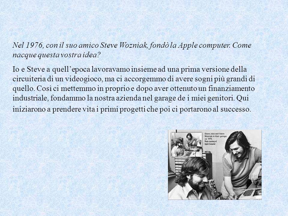 Nel 1976, con il suo amico Steve Wozniak, fondò la Apple computer