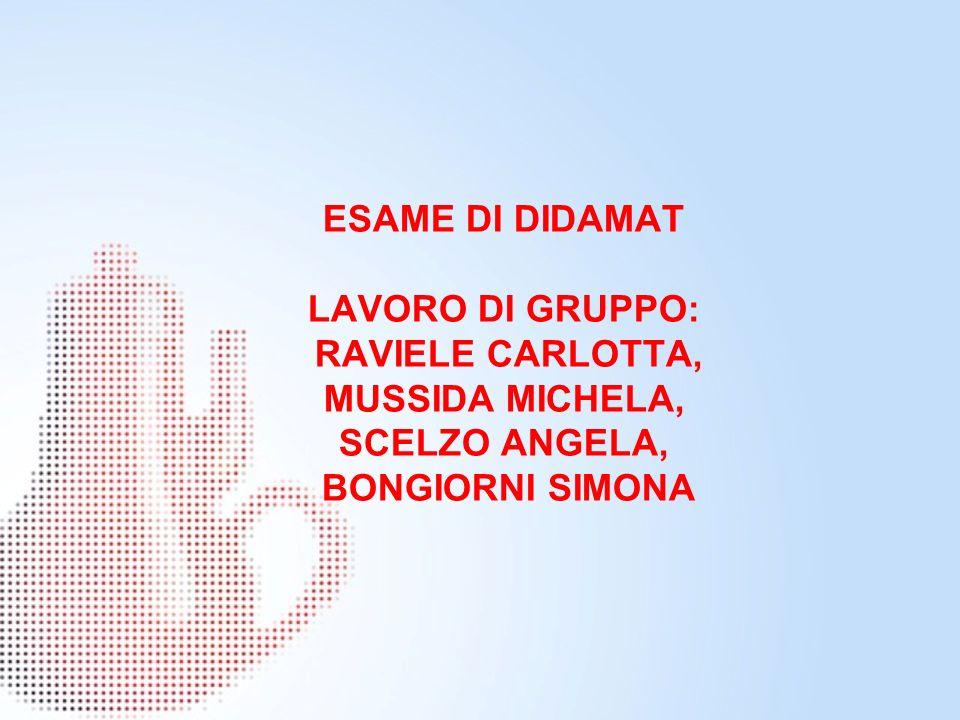 ESAME DI DIDAMAT LAVORO DI GRUPPO: RAVIELE CARLOTTA, MUSSIDA MICHELA, SCELZO ANGELA, BONGIORNI SIMONA