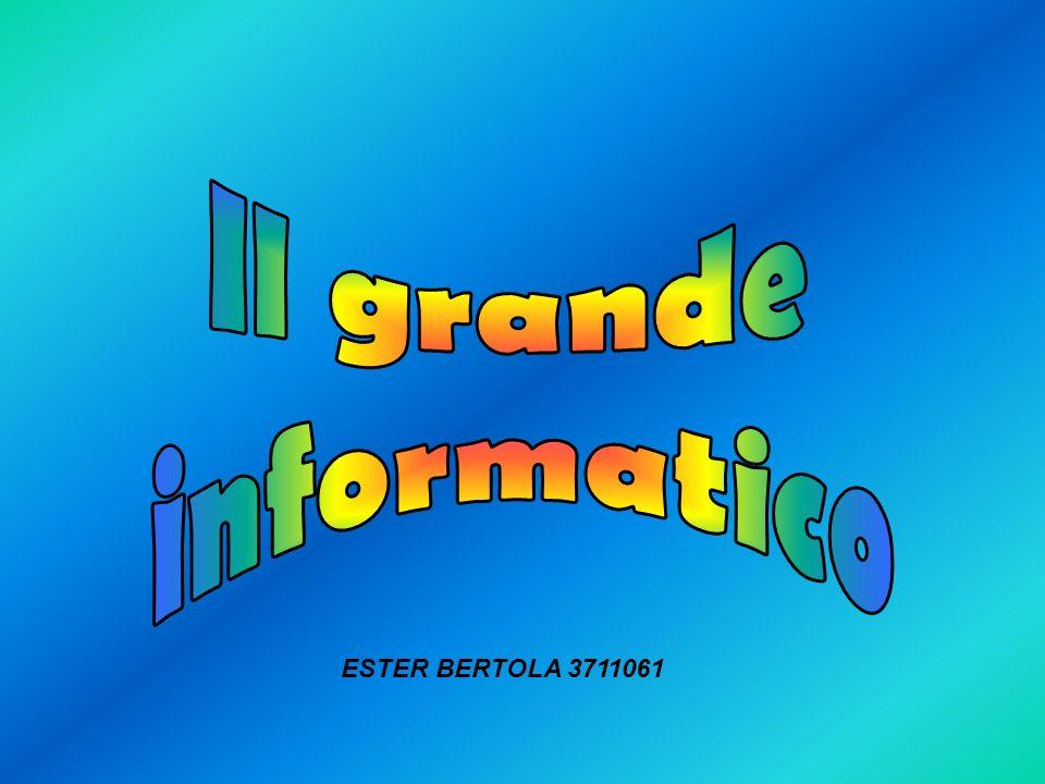 Il grande informatico ESTER BERTOLA 3711061