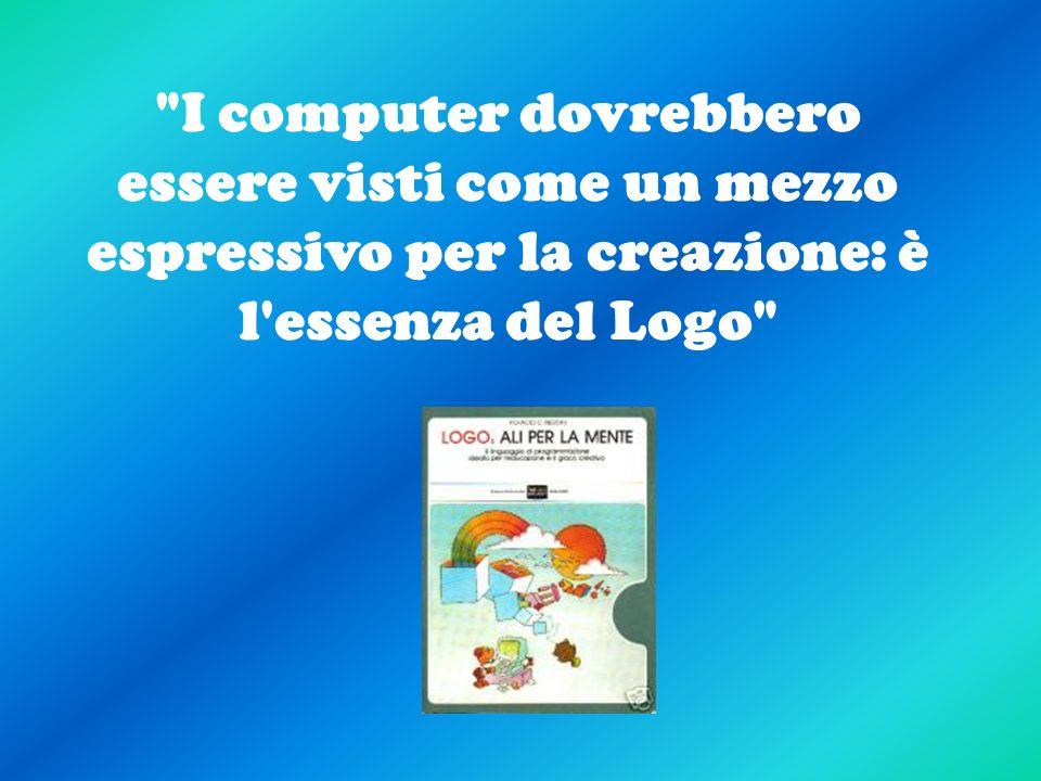 I computer dovrebbero essere visti come un mezzo espressivo per la creazione: è l essenza del Logo