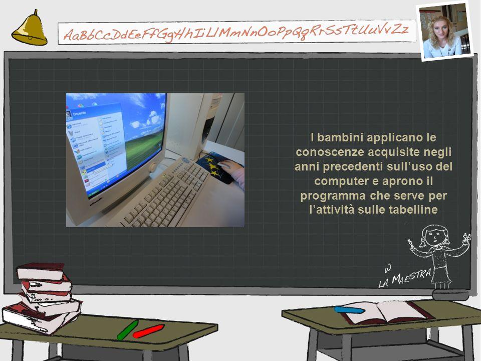 I bambini applicano le conoscenze acquisite negli anni precedenti sull'uso del computer e aprono il programma che serve per l'attività sulle tabelline