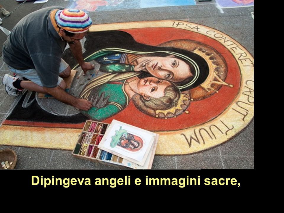 Dipingeva angeli e immagini sacre,
