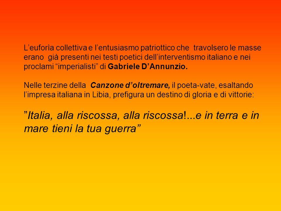 L'euforìa collettiva e l'entusiasmo patriottico che travolsero le masse erano già presenti nei testi poetici dell'interventismo italiano e nei proclami imperialisti di Gabriele D'Annunzio.
