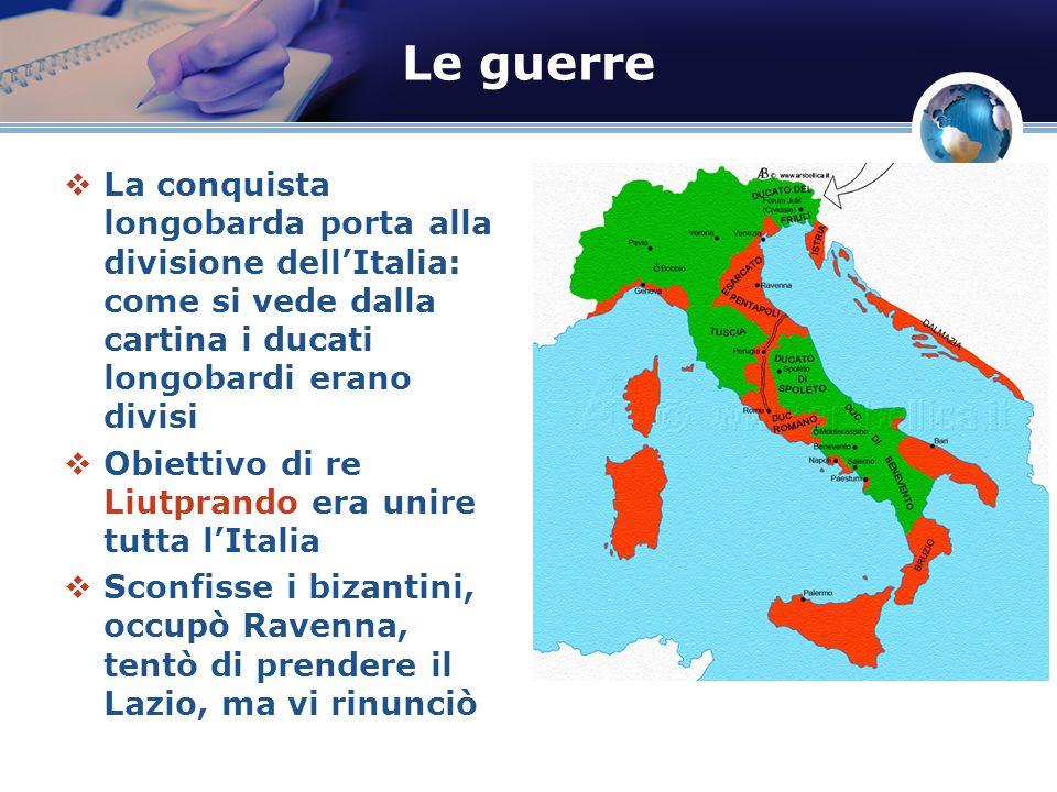 Le guerre La conquista longobarda porta alla divisione dell'Italia: come si vede dalla cartina i ducati longobardi erano divisi.