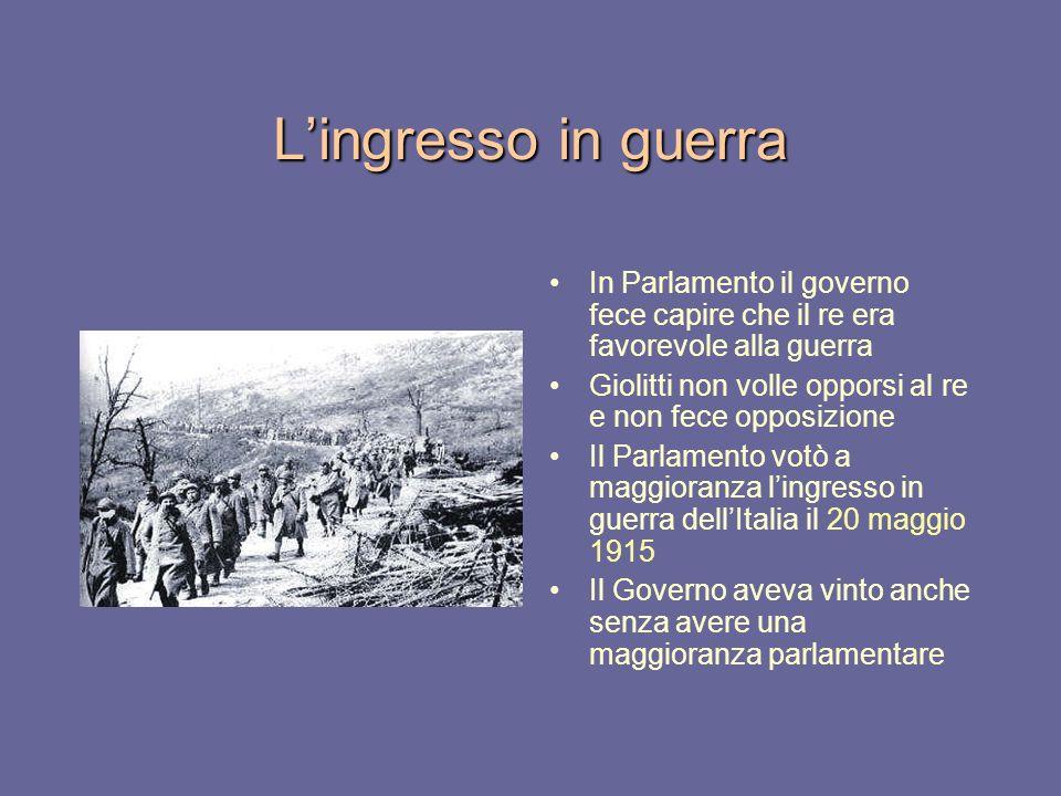 L'ingresso in guerra In Parlamento il governo fece capire che il re era favorevole alla guerra.