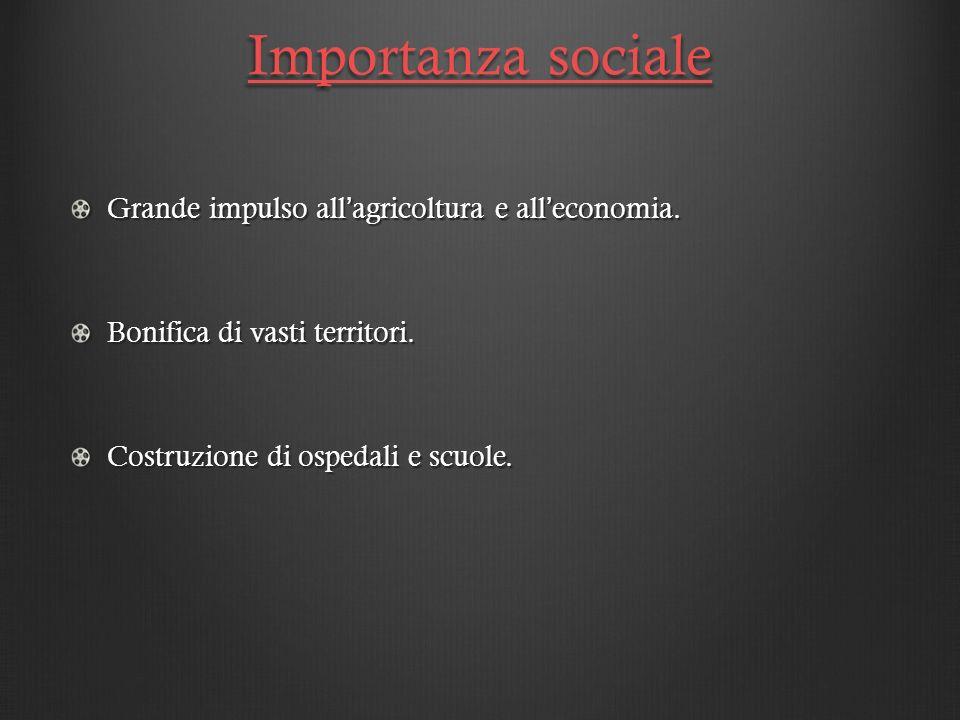 Importanza sociale Grande impulso all'agricoltura e all'economia.