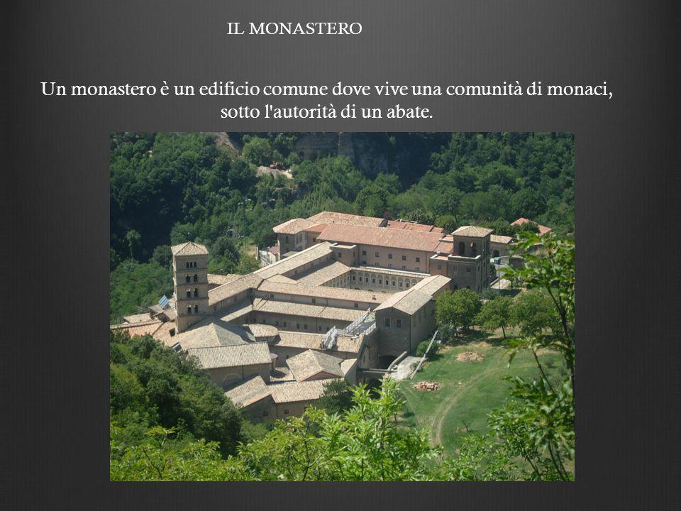 IL MONASTERO Un monastero è un edificio comune dove vive una comunità di monaci, sotto l autorità di un abate.