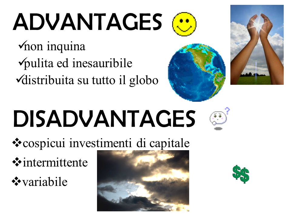 ADVANTAGES DISADVANTAGES non inquina pulita ed inesauribile