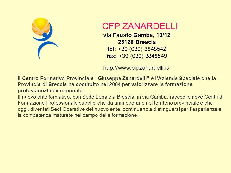 CFP ZANARDELLI via Fausto Gamba, 10/12 25128 Brescia tel: +39 (030) 3848542 fax: +39 (030) 3848549.