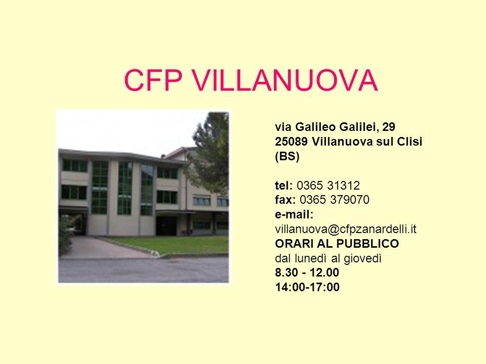 CFP VILLANUOVA via Galileo Galilei, 29 25089 Villanuova sul Clisi (BS) tel: 0365 31312 fax: 0365 379070 e-mail: villanuova@cfpzanardelli.it.