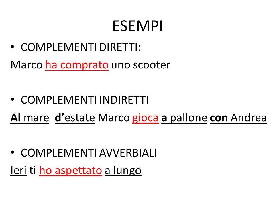 ESEMPI COMPLEMENTI DIRETTI: Marco ha comprato uno scooter